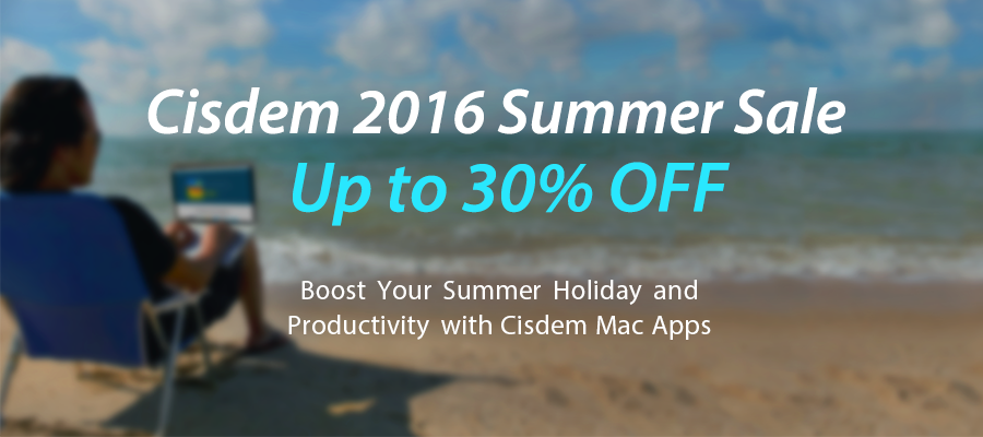 Cisdem Launches 2016 Summer Sale - Up to 30% Off Image