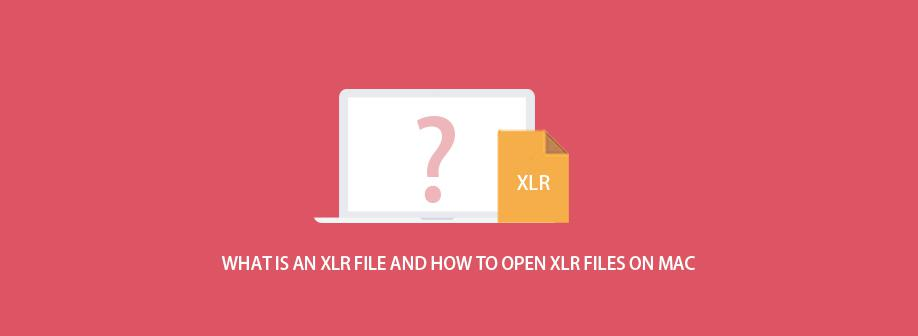 What is an XLR File and How to Open XLR Files on Mac?