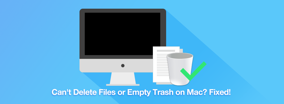Can T Delete Files Or Empty Trash On Mac Fixed