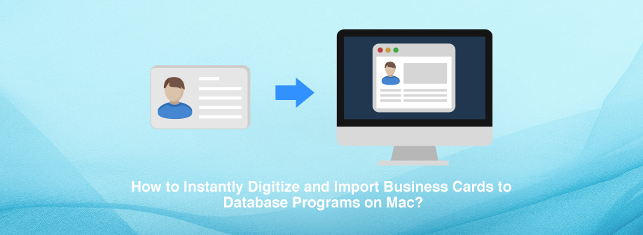 How to Instantly Digitize and Import Business Cards to Database Programs (Contacts, Mail, AirDrop, etc) on Mac?
