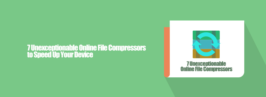 7 Unexceptionable Online File Compressors to Speed Up Your Device