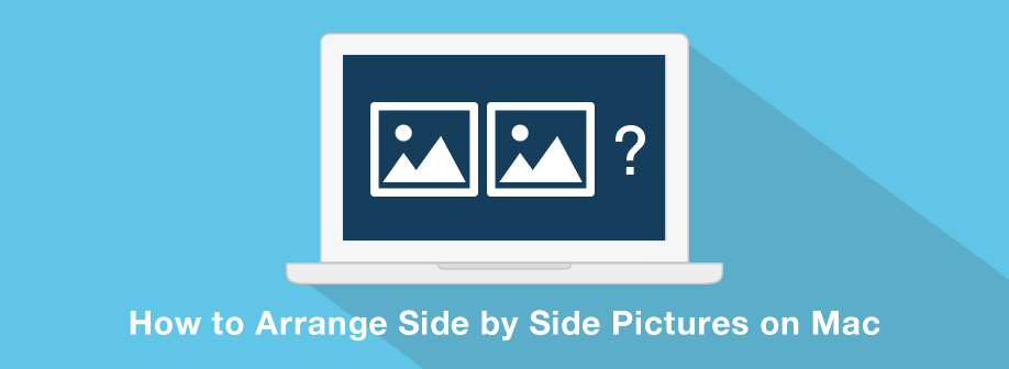 How to Arrange Side by Side Pictures on Mac?